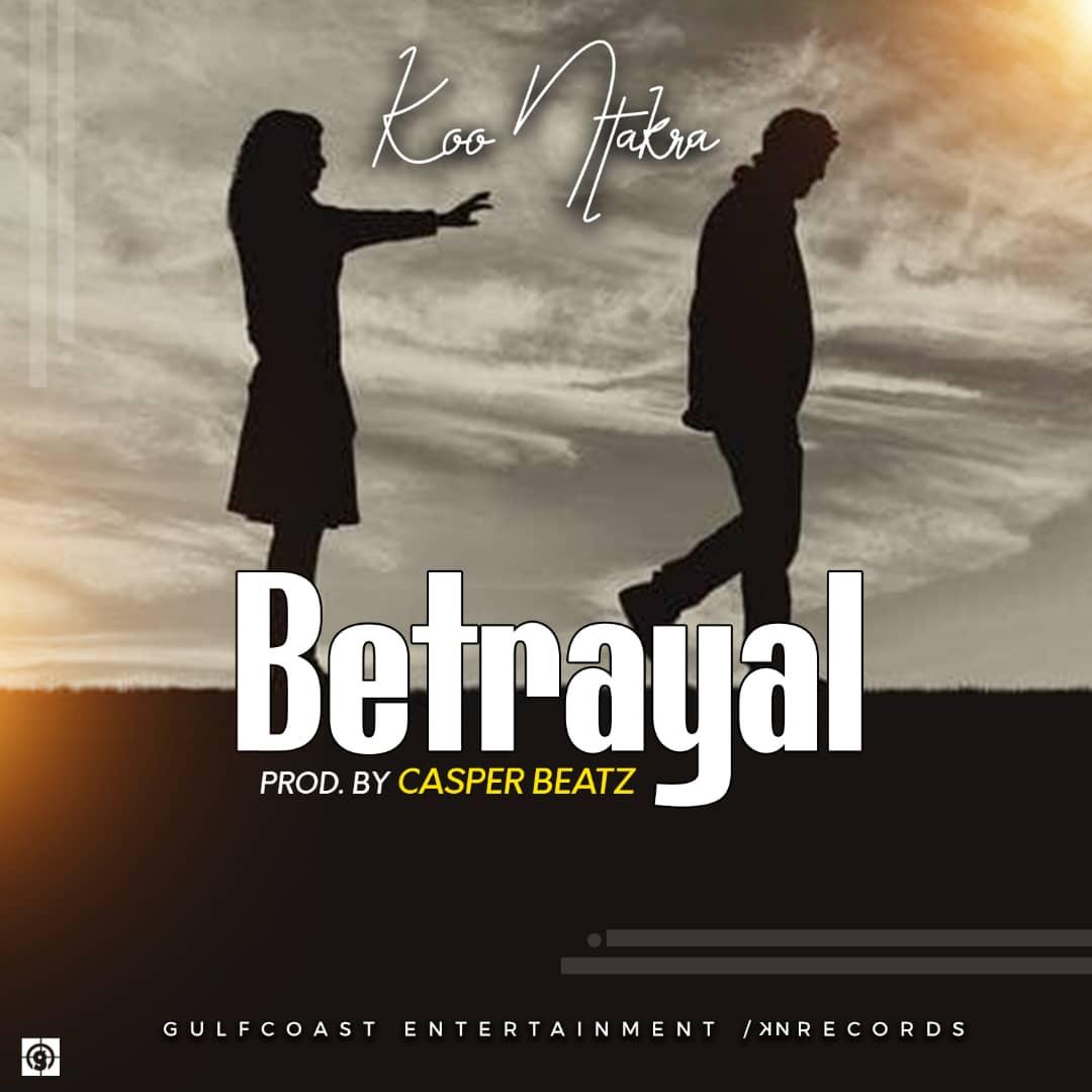 Koo Ntakra – Betrayal (Prod by Casper Beatz)