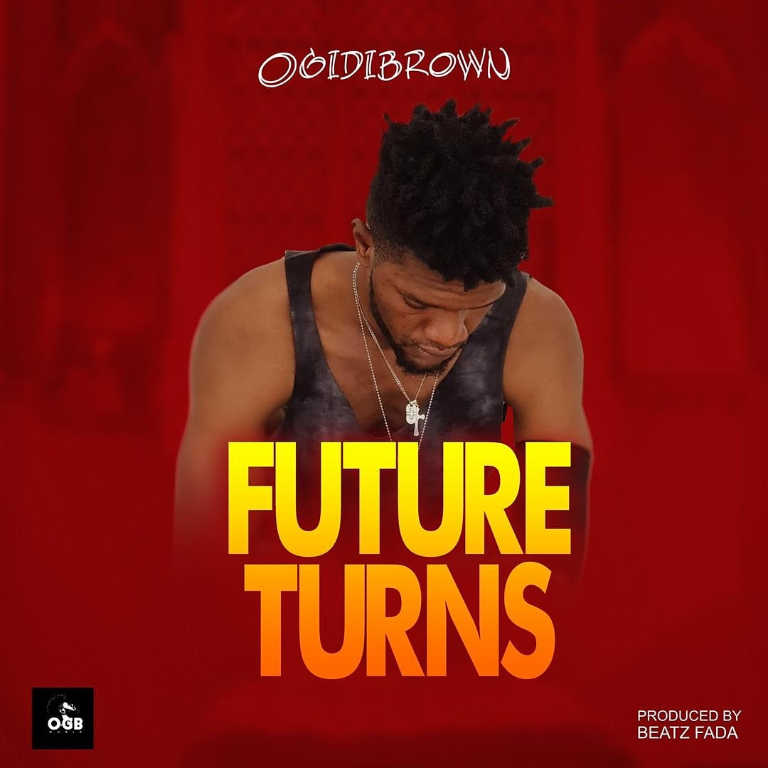 Ogidi Brown – Future Turns (Prod. by Beatz Fada)