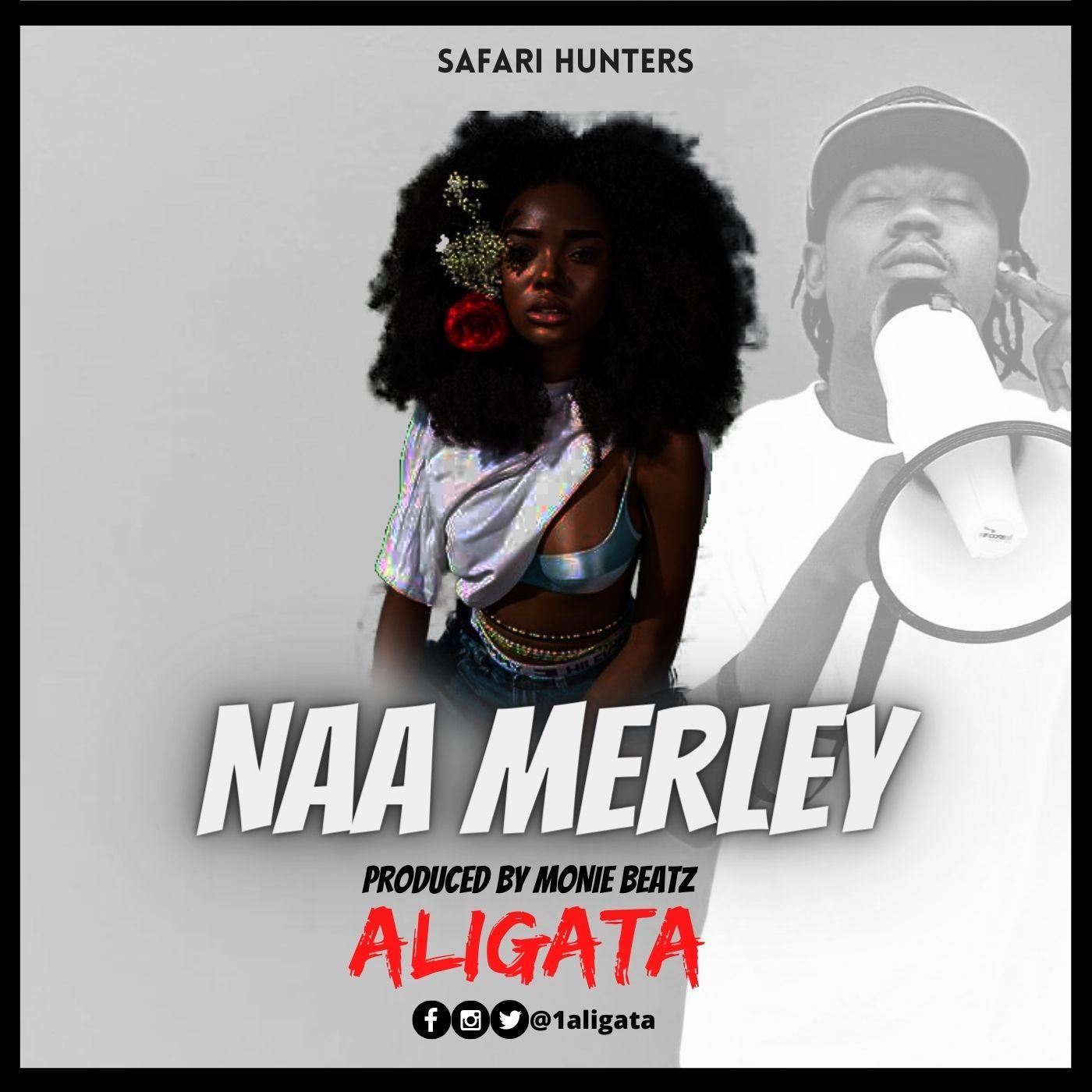 Aligata – Naa Merley (Prod By. Monie Beatz)