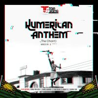 TGE – Kumerican Anthem (The Chant) Ft King Paluta x Papa Kumasi x Guytuso x KWhite x Quab Sea