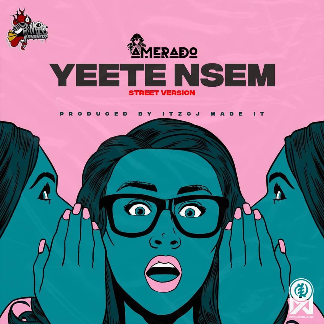 Amerado – Yeete Nsem (Street Version)(Prod by itzCJ Madeit)