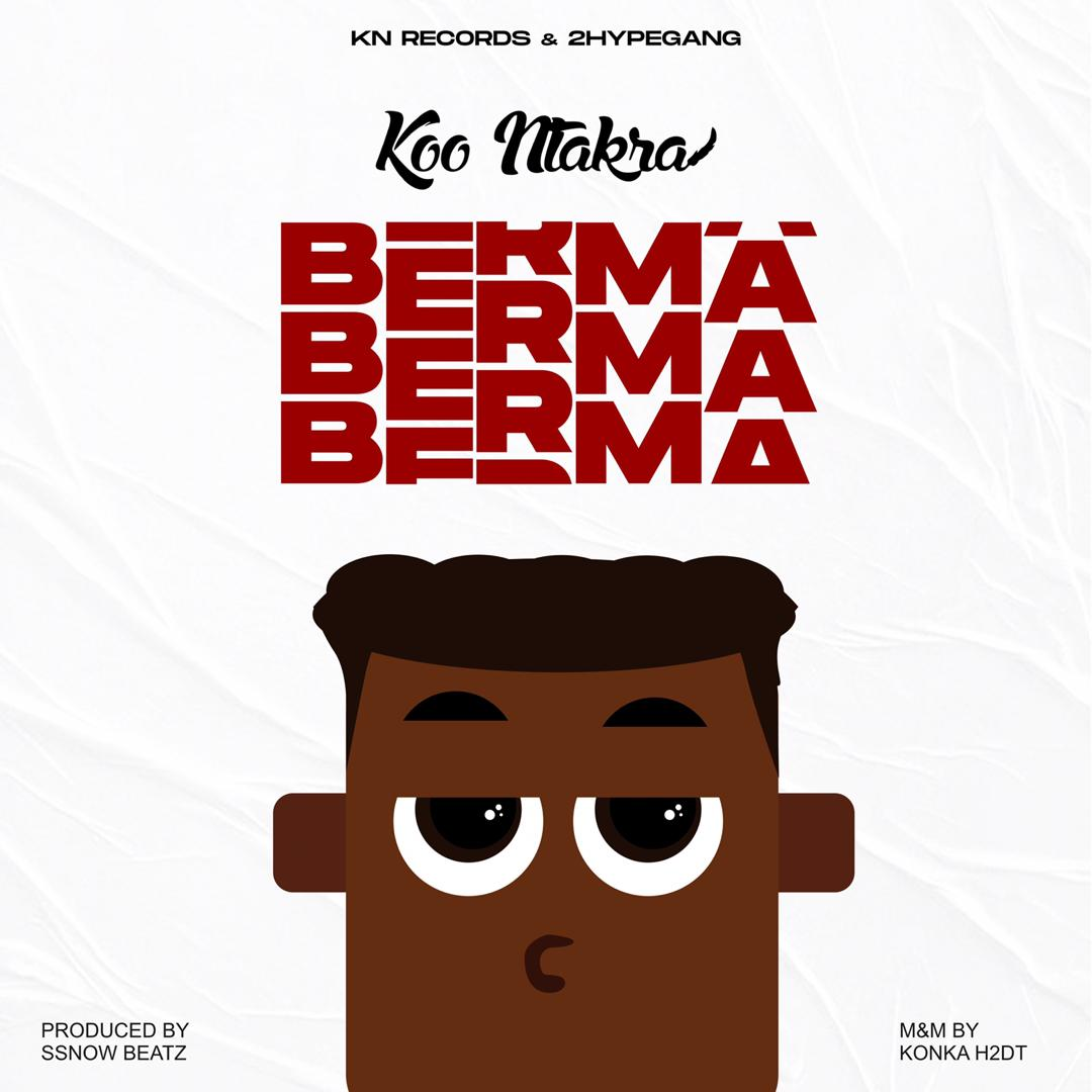 Koo Ntakra – Berma (Prod By Ssnow Beatz)