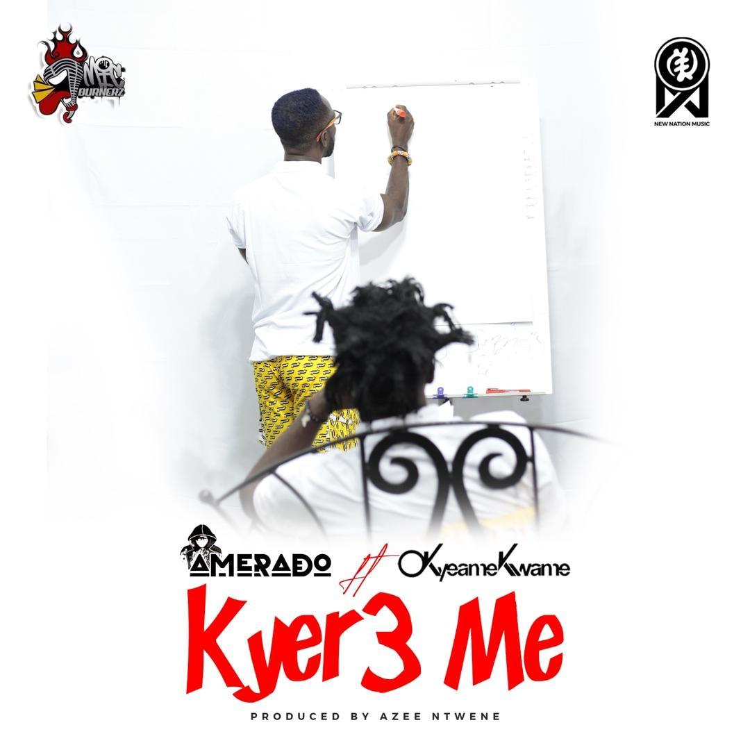 Amerado – Kyer3 Me feat. Okyeame Kwame (Prod by Azee Ntwene)