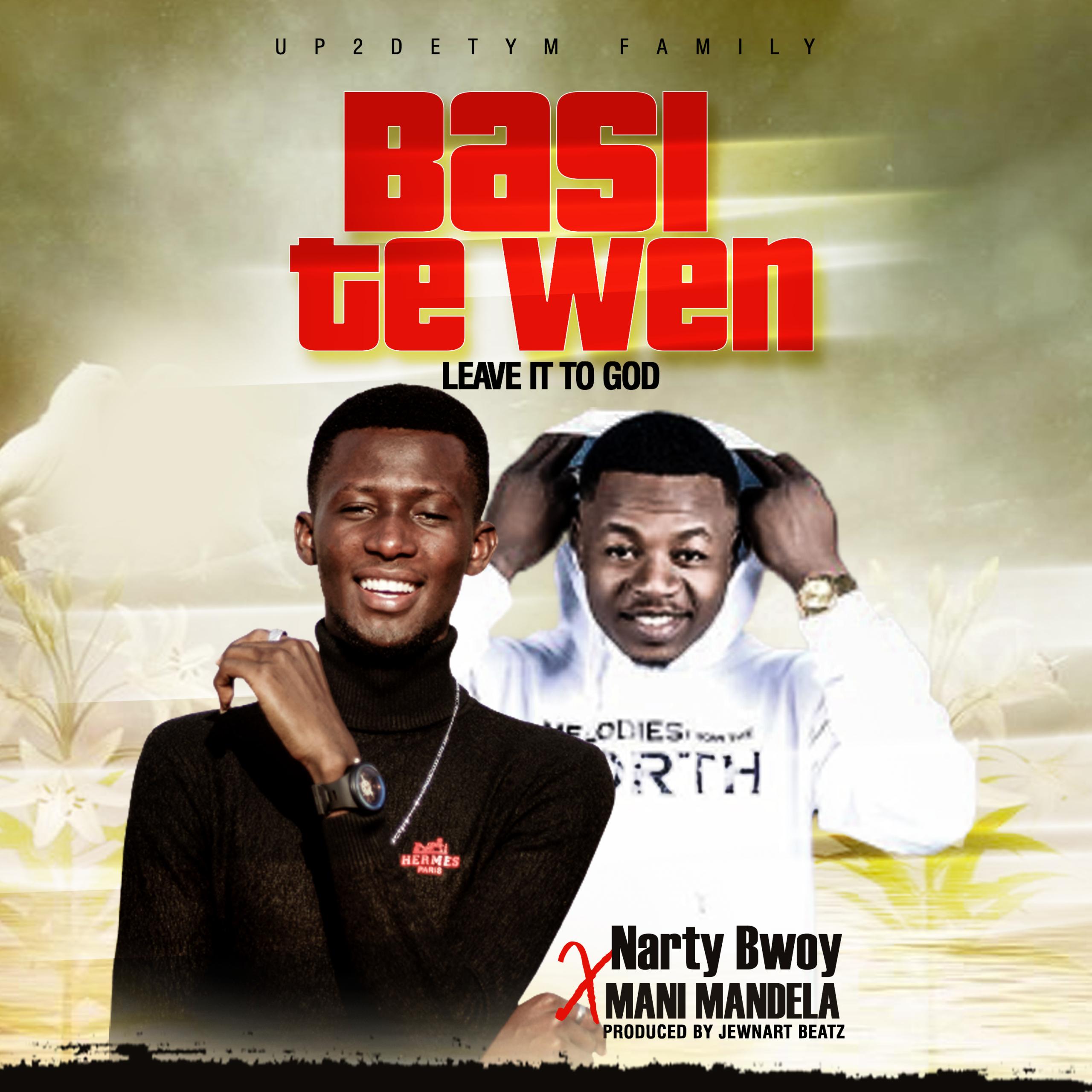 Narty Bwoy – Basi Te Wen ft Mani Mandela (Prod By Jewnart)