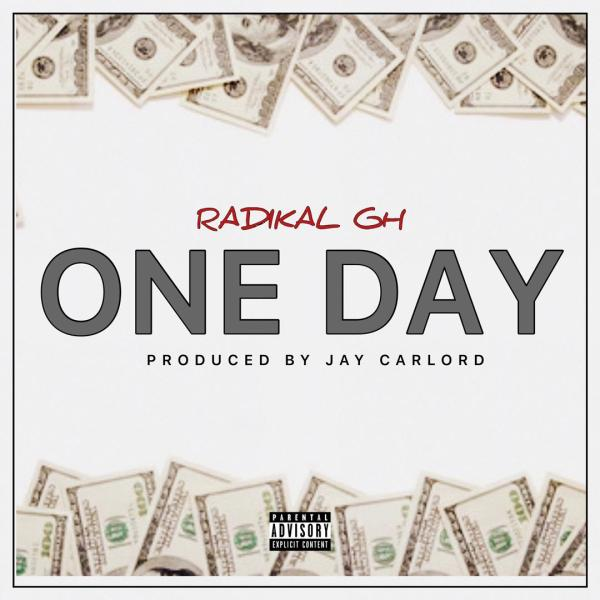 Radikal GH – One Day (Prod by Jay Carlord)
