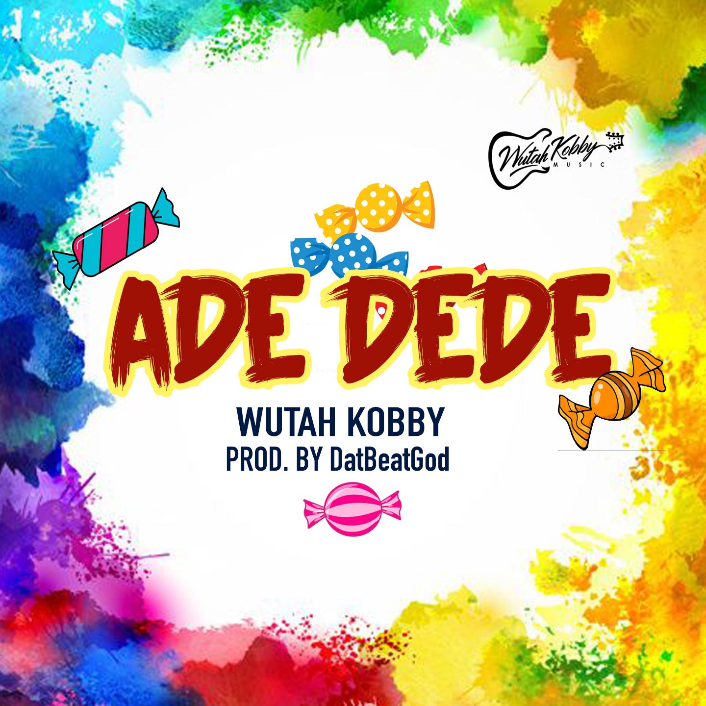 Wutah Kobby – Ade Dede (Prod by DatBeatGod)