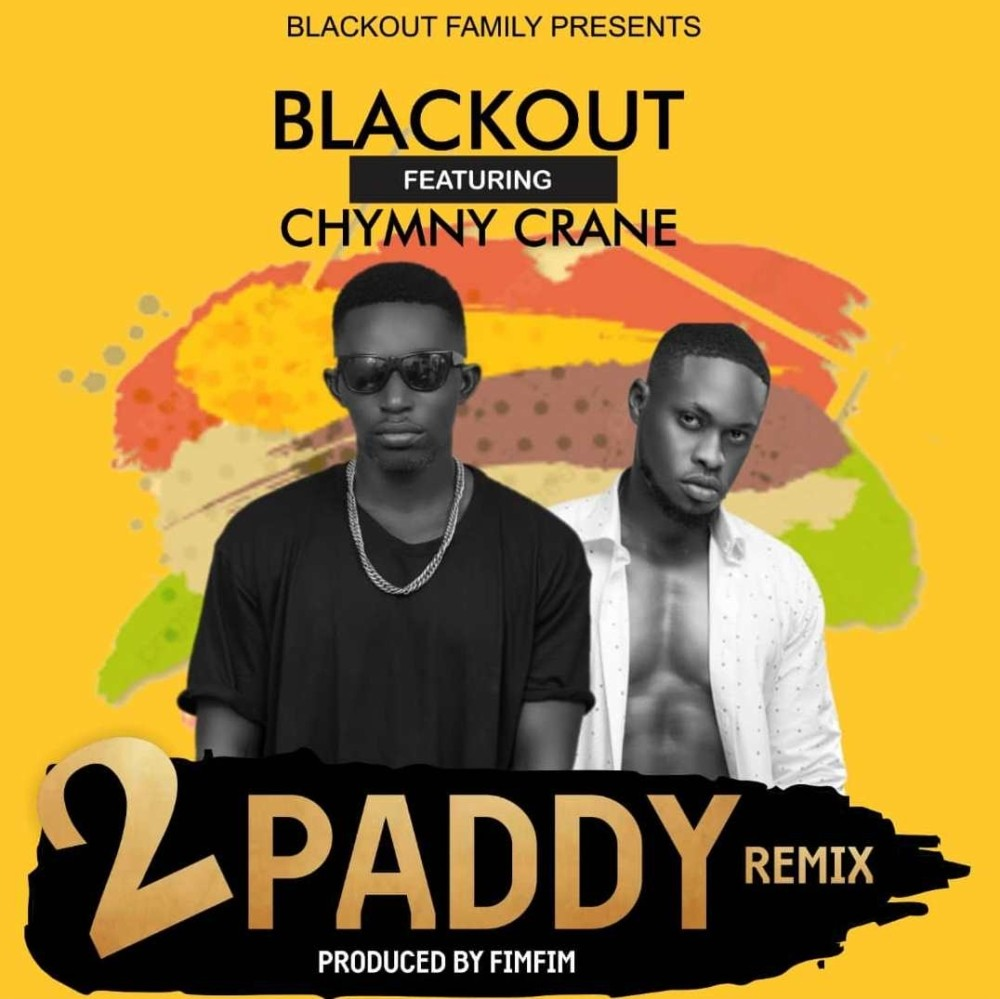 Blackout GH And Chymny Crane Bring The Remix Of '2paddy' To Fans