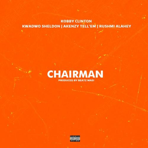 Kobby Clinton – Chairman ft Kwadwo Sheldon x Akenzy (Prod By Beatz Masi)
