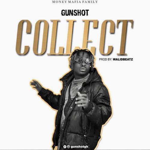 Gunshot – Collect (Prod by Walid Beatz)
