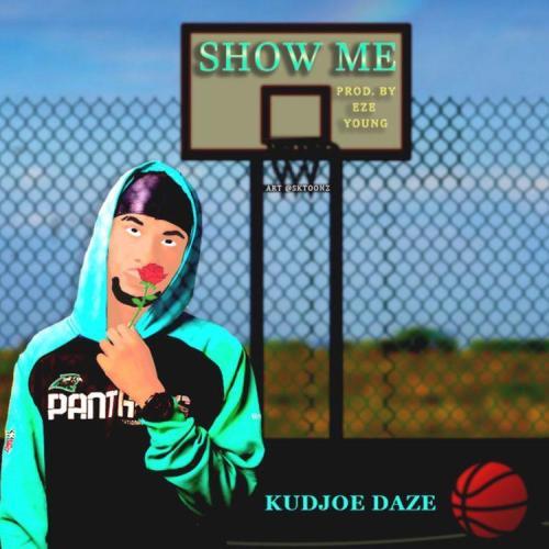 Kudjoe Daze – Show Me (Prodby. Eze Young)