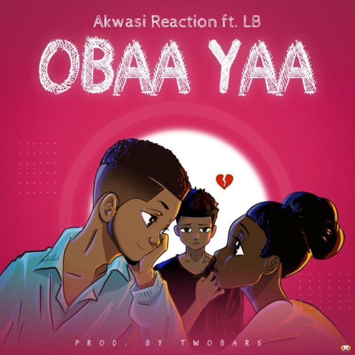 Akwasi Reaction – Obaa Yaa ft. LB (Prod by Two Bars)
