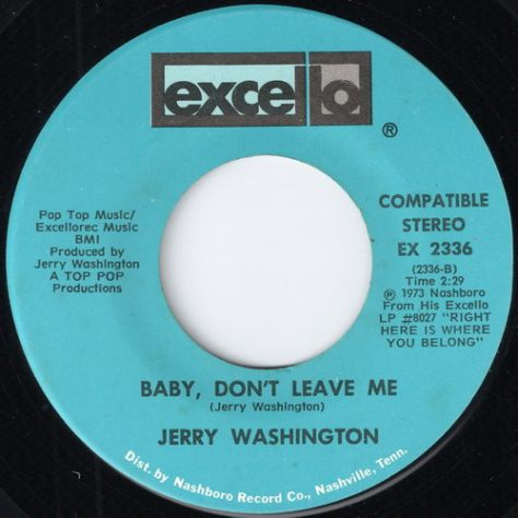 Jerry Washington - Baby, Don't Leave Me (Excello)