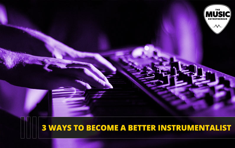 3 Ways to Become a Better Instrumentalist