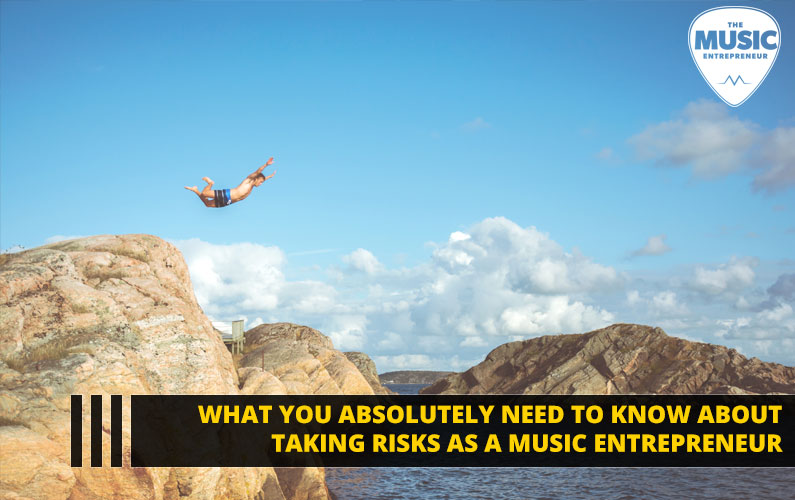 What You Absolutely Need to Know About Taking Risks as a Music Entrepreneur