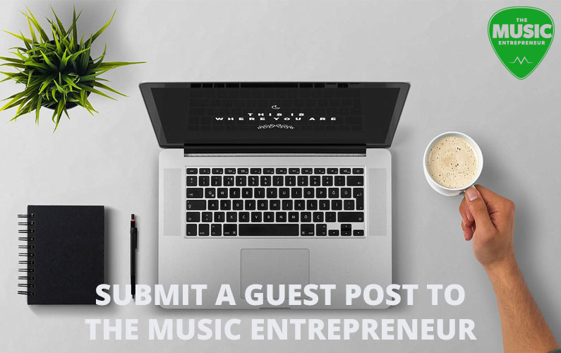 Submit a Guest Post to Music Entrepreneur HQ