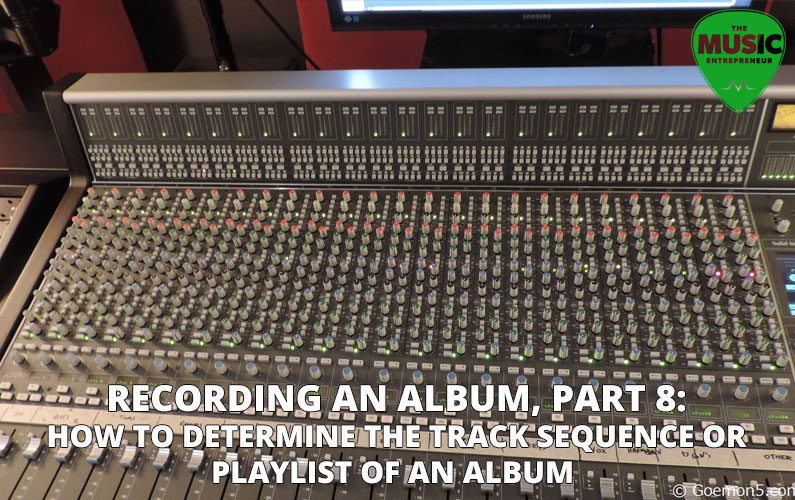 Recording An Album, Part 8: How to Determine the Track Sequence or Playlist of An Album