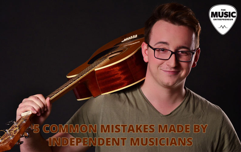 5 Common Mistakes Made by Independent Musicians