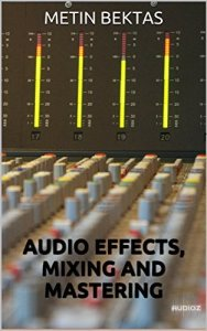 Audio Effects, Mixing and Mastering by Metin Bektas