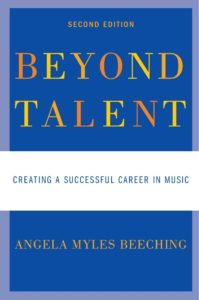 Beyond Talent: Creating a Successful Career in Music by Angela Myles Beeching