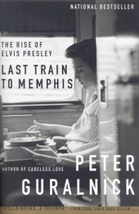 Last Train to Memphis: The Rise of Elvis Presley by Peter Guralnick