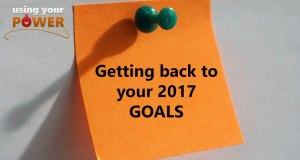 Using Your Power - getting back to your 2017 goals