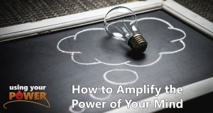 028 – Discussing How to Amplify the Power of Your Mind