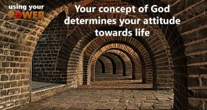 029 – Your concept of God determines your attitude towards life