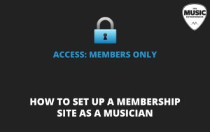 041 – How to Set Up a Membership Site as a Musician
