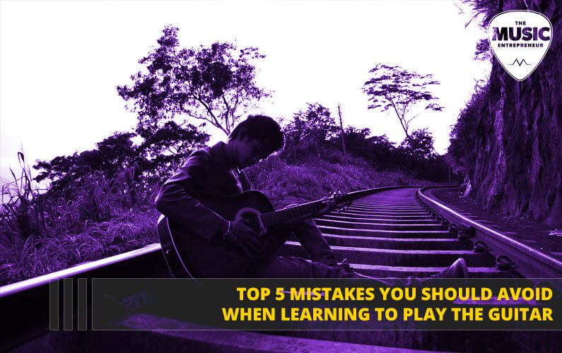 Top 5 Mistakes Guitarists Should Avoid When Learning to Play the Guitar