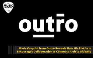 Mark Vesprini from Outro Reveals How His Platform Encourages Collaboration & Connects Artists Globally