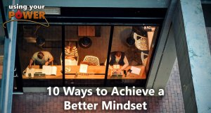 052 – 10 Ways to Achieve a Better Mindset