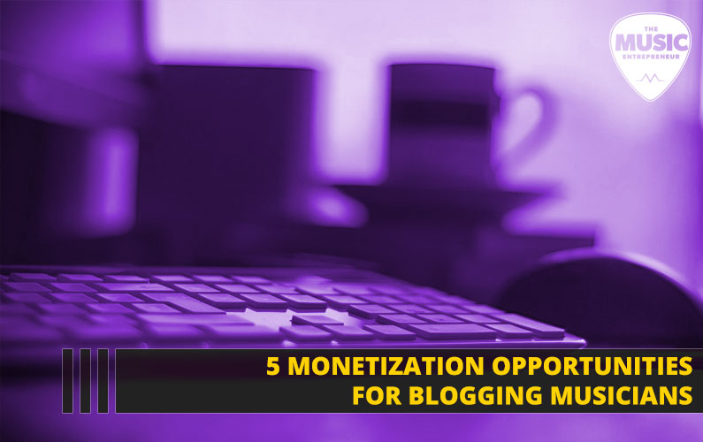 053 – 5 Monetization Opportunities for Blogging Musicians