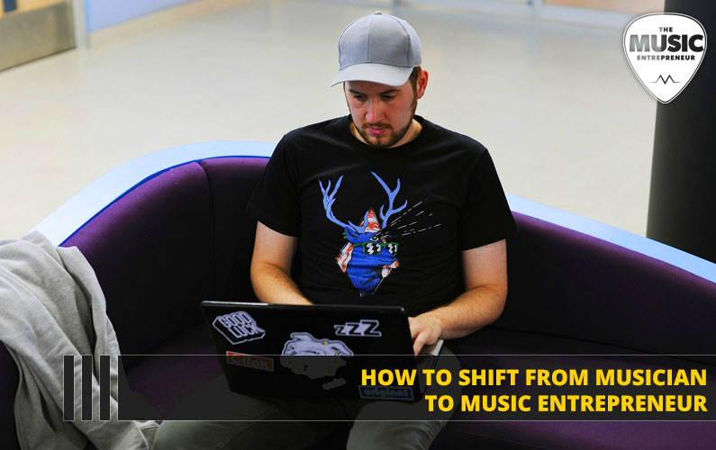 How to Shift from Musician to Music Entrepreneur