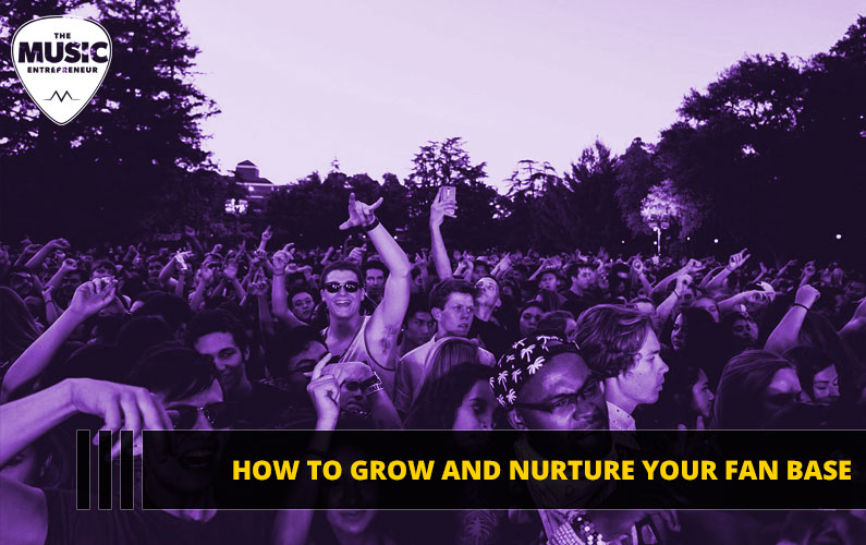 How To Grow And Nurture Your Fan Base