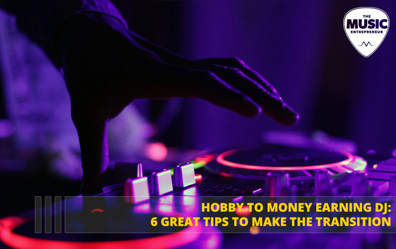 Hobby to Money Earning DJ: 6 Great Tips to Make the Transition