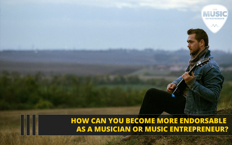 How Can You Become More Endorsable as a Musician or Music Entrepreneur?