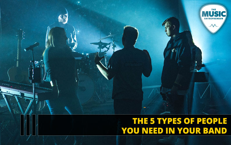 The 5 Types of People You Need in Your Band