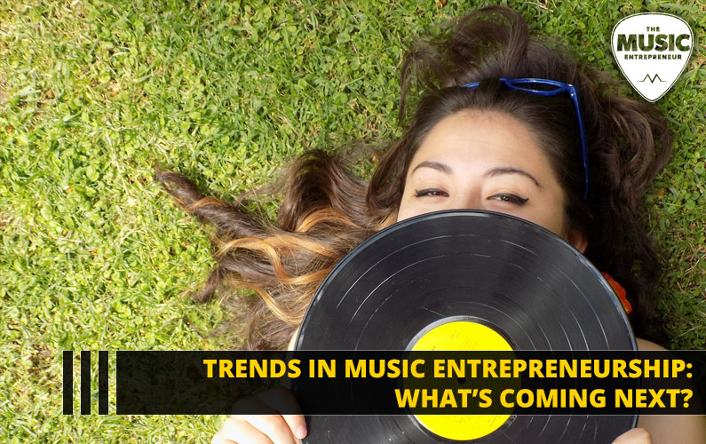 Trends in Music Entrepreneurship: What's Coming Next?