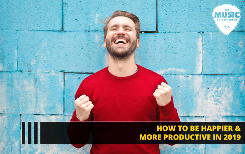132 – How to be Happier & More Productive in 2019