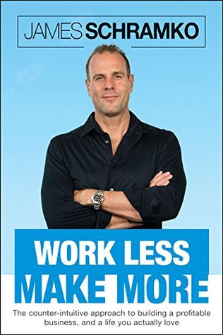 Work Less Make More by James Schramko
