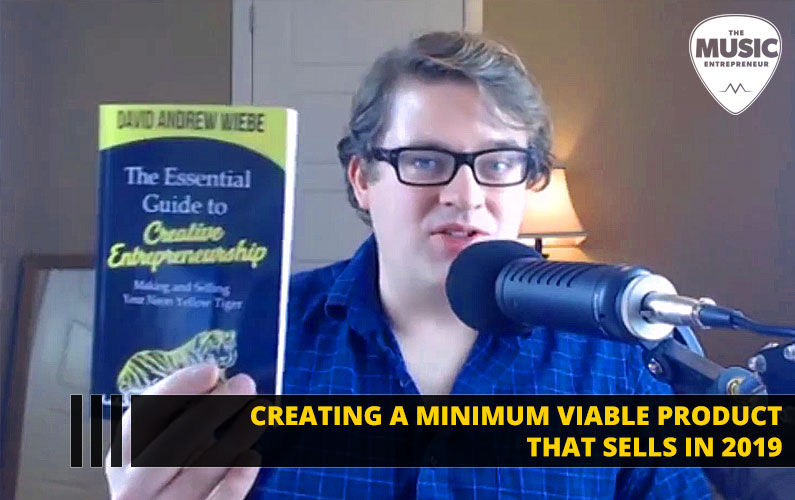 141 – Creating a Minimum Viable Product That Sells as a Musician or Music Entrepreneur in 2019