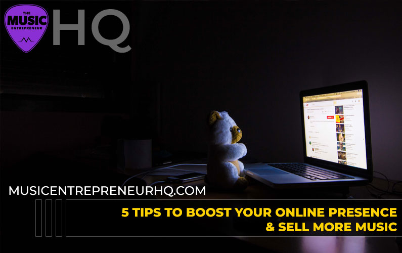 5 Tips to Boost Your Online Presence & Sell More Music