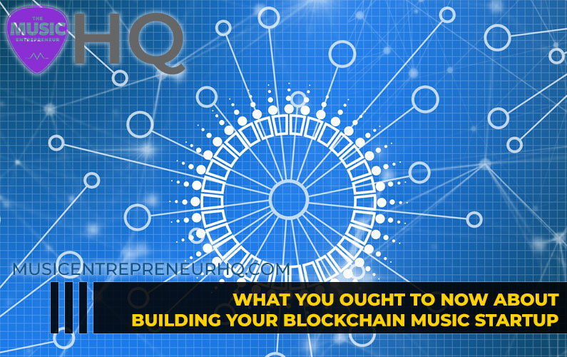 What You Ought to Know About Building Your Blockchain Music Startup