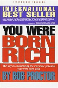 You Were Born Rich: Now You Can Discover and Develop Those Riches by Bob Proctor