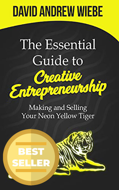 The Essential Guide to Creative Entrepreneurship by David Andrew Wiebe