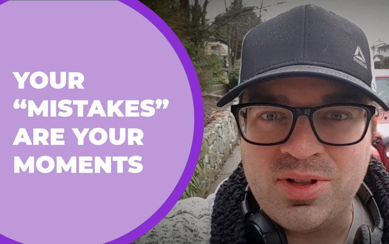 "Your ""Mistakes"" Are Your Moments"