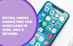 203 – Social Media Marketing for Musicians in 2020, 2021 & Beyond