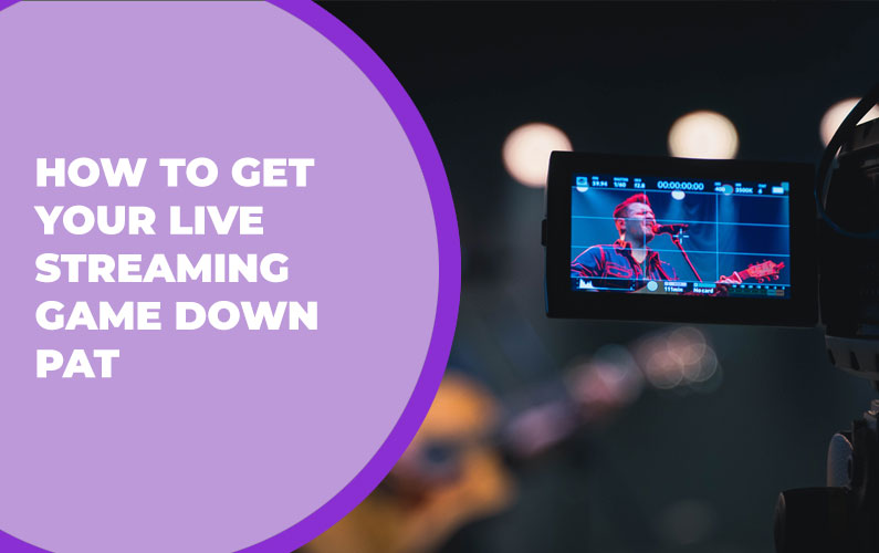 How to Get Your Live Streaming Concert Game Down Pat