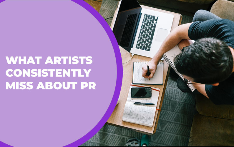 What Artists Consistently Miss About PR