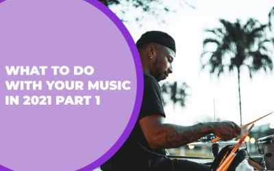 219 – What to do with Your Music in 2021 Part 1